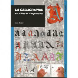(CALLIGRAPHIE) LIVRE LA CALLIGRAPHIE ART D'HIER ET D'AUJOURD'HUI de Jean Bordet Editions Ulisse