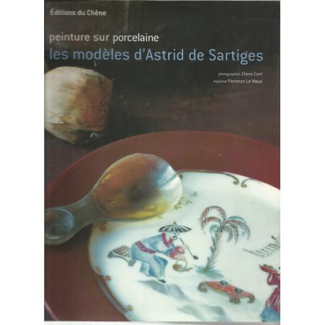LIVRE LES MODELES D'ASTRID DE SARTIGES Peinture sur porcelaine