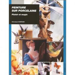 (PORCELAINE) LIVRE PEINTURE SUR PORCELAINE PLAISIR ET MAGIE de Véronique HABEGRE