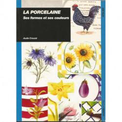 (PORCELAINE) LIVRE PEINTURE SUR PORCELAINE SES FORMES ET SES COULEURS de Aude Creuzé