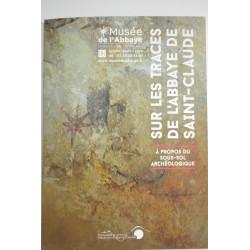 Sur les traces de l'Abbaye de Saint Claude : à propos du sous sol archéologique